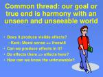 common thread our goal or true end is harmony with an unseen and unseeable world