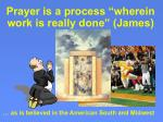 prayer is a process wherein work is really done james