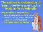 the rational consideration of why questions goes back at least as far as aristotle