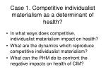 case 1 competitive individualist materialism as a determinant of health