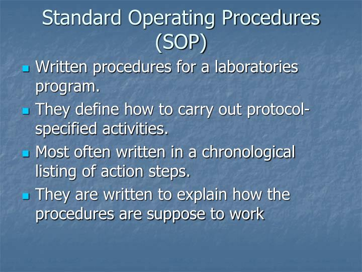 standard operating procedure sop Standard operating procedures, also known as sops, are frequently used in military, medical, and emergency environments sops are part of the overall quality management system and provides individuals with the information to perform an action correctly, which ensures quality and integrity in the final product.