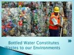 bottled water constitutes wastes to our environments