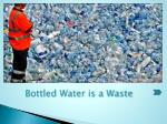 bottled water is a waste