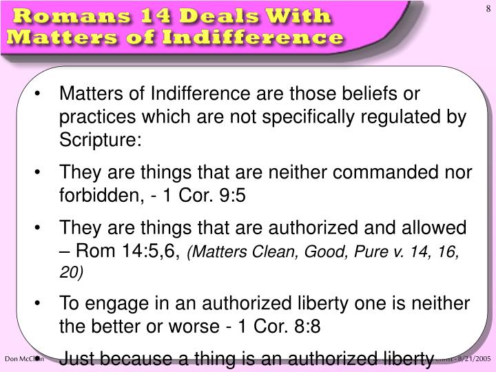 Matters of Indifference are those beliefs or practices which are not specifically regulated by Scripture:
