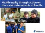 health equity through action on the social determinants of health
