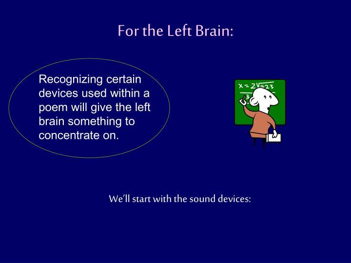 For the Left Brain: