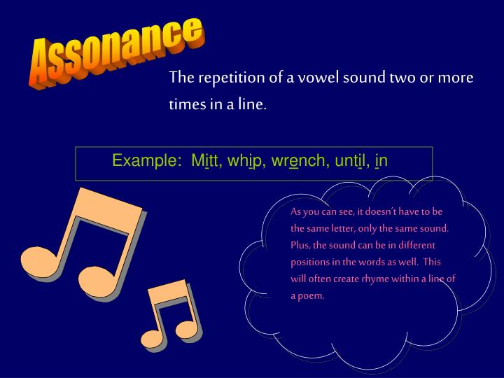 As you can see, it doesn't have to be the same letter, only the same sound.  Plus, the sound can be in different positions in the words as well.  This will often create rhyme within a line of a poem.