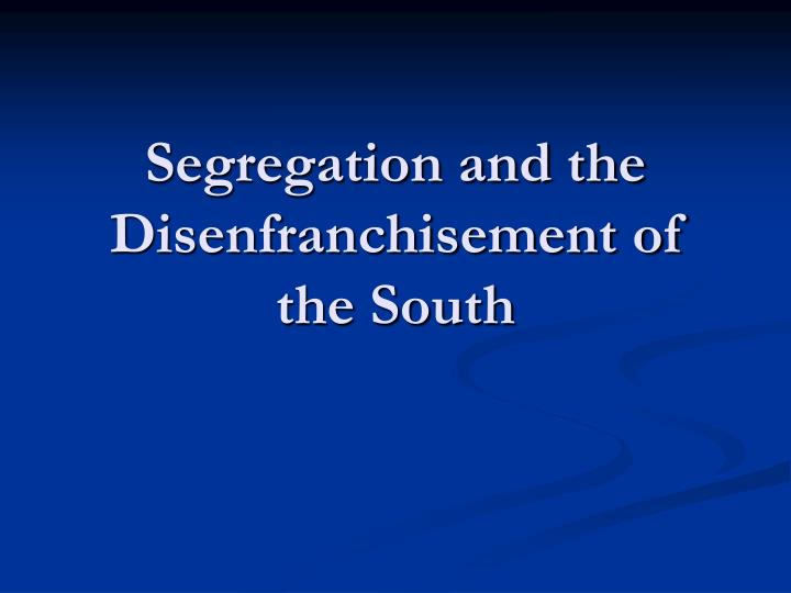 segregation and the disenfranchisement of the south n.