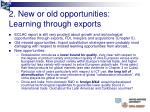 2 new or old opportunities learning through exports