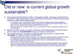 old or new is current global growth sustainable