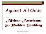 against all odds african americans problem gambling