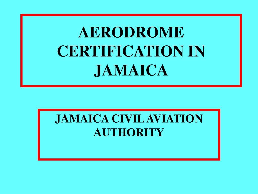 AERODROME CERTIFICATION IN JAMAICA