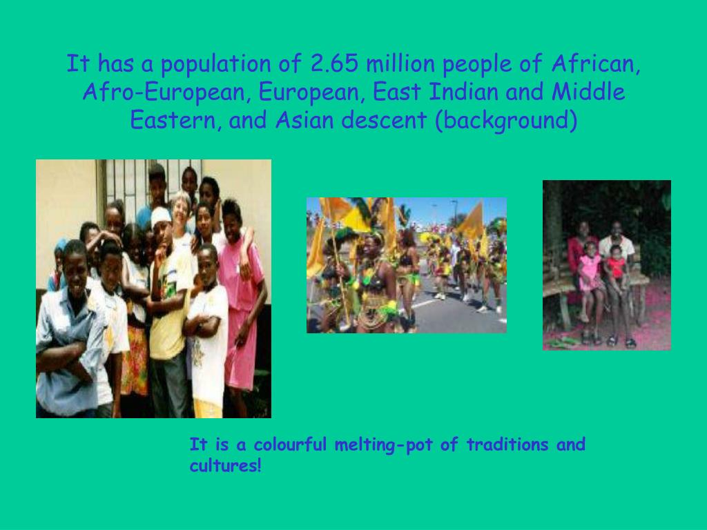 It has a population of 2.65 million people of African, Afro-European, European, East Indian and Middle Eastern, and Asian descent (background)