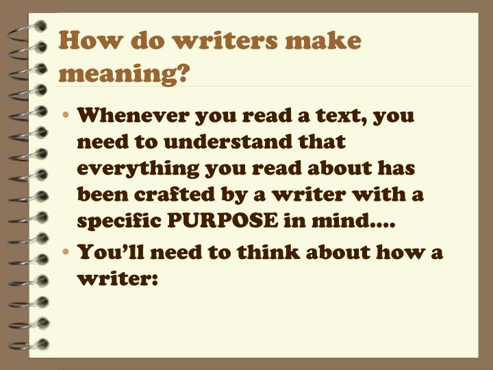 How do writers make meaning?