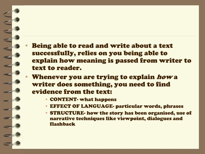 Being able to read and write about a text successfully, relies on you being able to explain how meaning is passed from writer to text to reader.