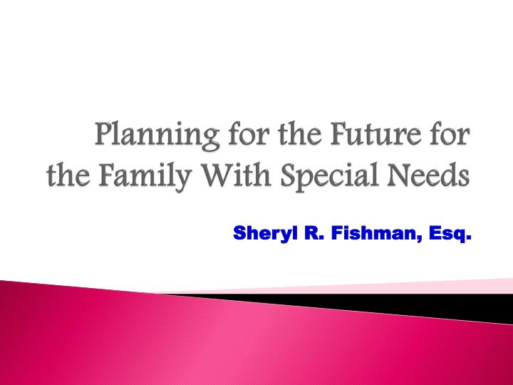 planning for the future for the family with special needs n.