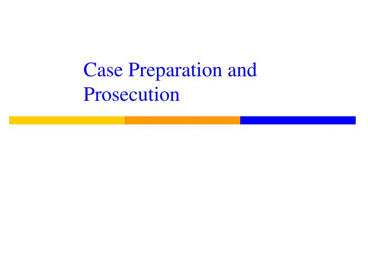 case preparation and prosecution n.