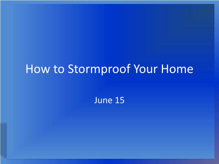 how to stormproof your home n.