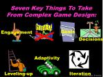 seven key things to take from complex game design