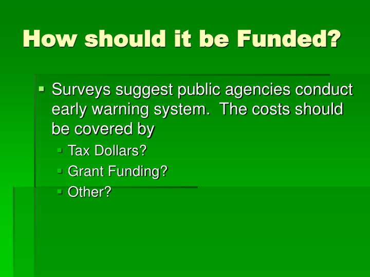 How should it be Funded?