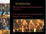the medium shot
