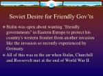 soviet desire for friendly gov ts