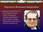 yugoslavia remained independent
