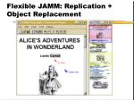 flexible jamm replication object replacement
