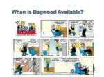 when is dagwood available