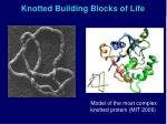 knotted building blocks of life