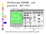 oscilloscope 54600b you guessed it jec 4107