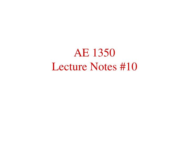 ae 1350 lecture notes 10 n.
