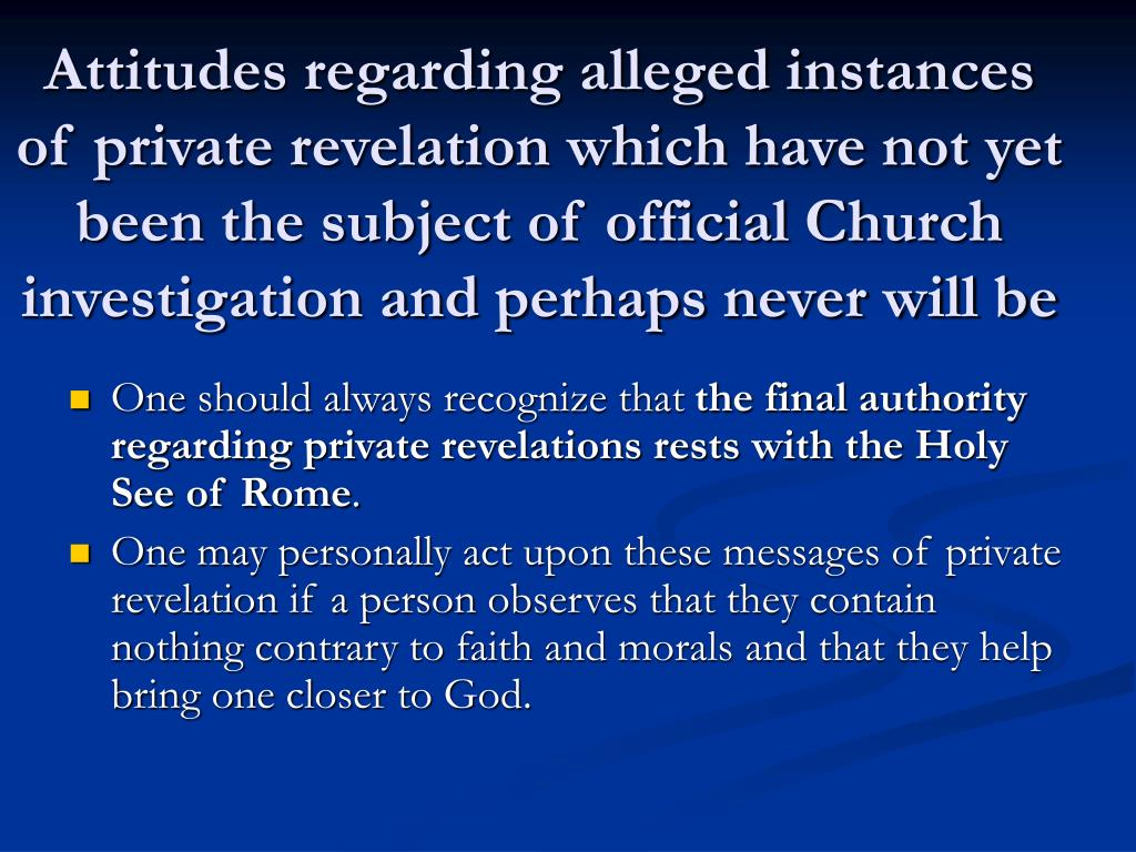 Attitudes regarding alleged instances of private revelation which have not yet been the subject of official Church investigation and perhaps never will be