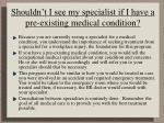 shouldn t i see my specialist if i have a pre existing medical condition