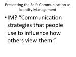 presenting the self communication as identity management