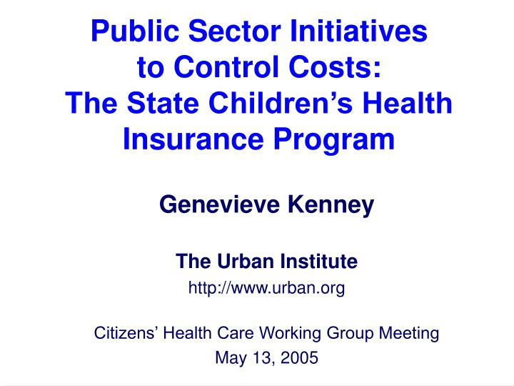 public sector initiatives to control costs the state children s health insurance program n.