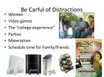 be carful of distractions