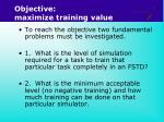 objective maximize training value
