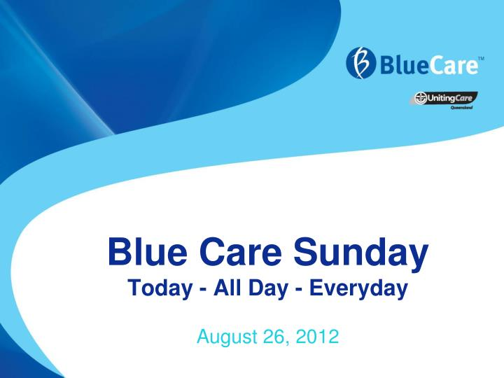 blue care sunday today all day everyday n.