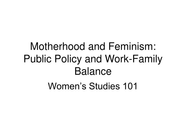 motherhood and feminism public policy and work family balance n.
