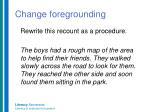 change foregrounding