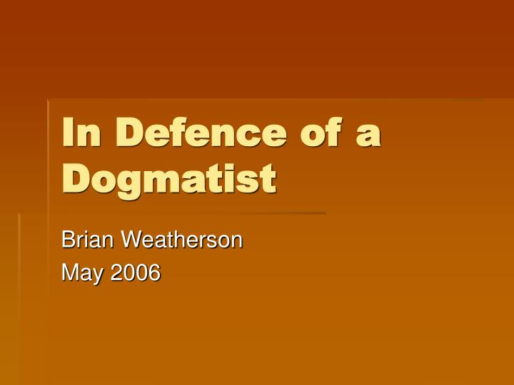 in defence of a dogmatist n.