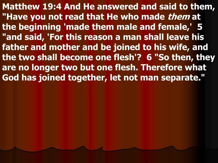 """Matthew 19:4 And He answered and said to them, """"Have you not read that He who made"""
