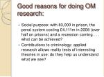 good reasons for doing om research