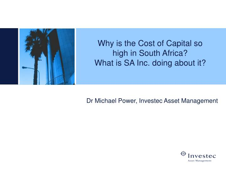 why is the cost of capital so high in south africa what is sa inc doing about it n.