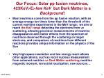 our focus solar pp fusion neutrinos 423kev e few kev but dark matter is a background