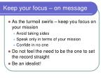 keep your focus on message