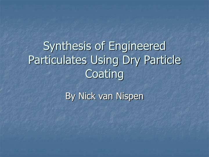 synthesis of engineered particulates using dry particle coating n.