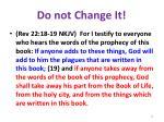 do not change it