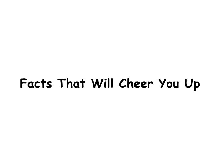 facts that will cheer you up n.
